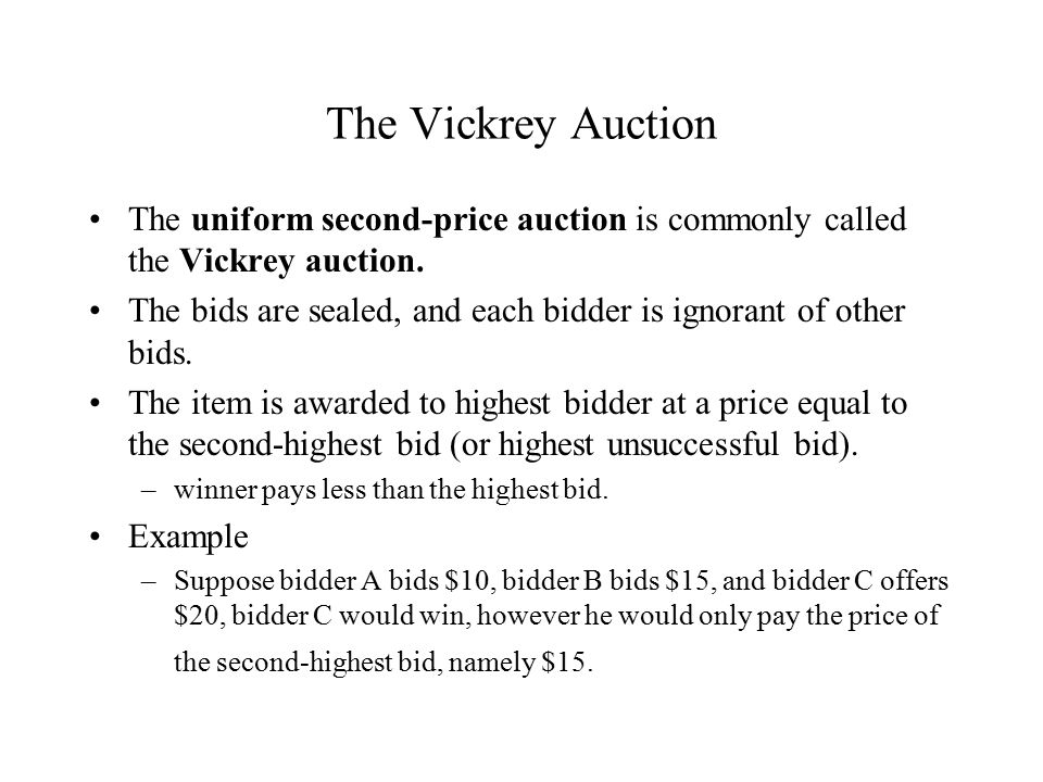 The Vickrey Auction The uniform second-price auction is commonly called the Vickrey auction.
