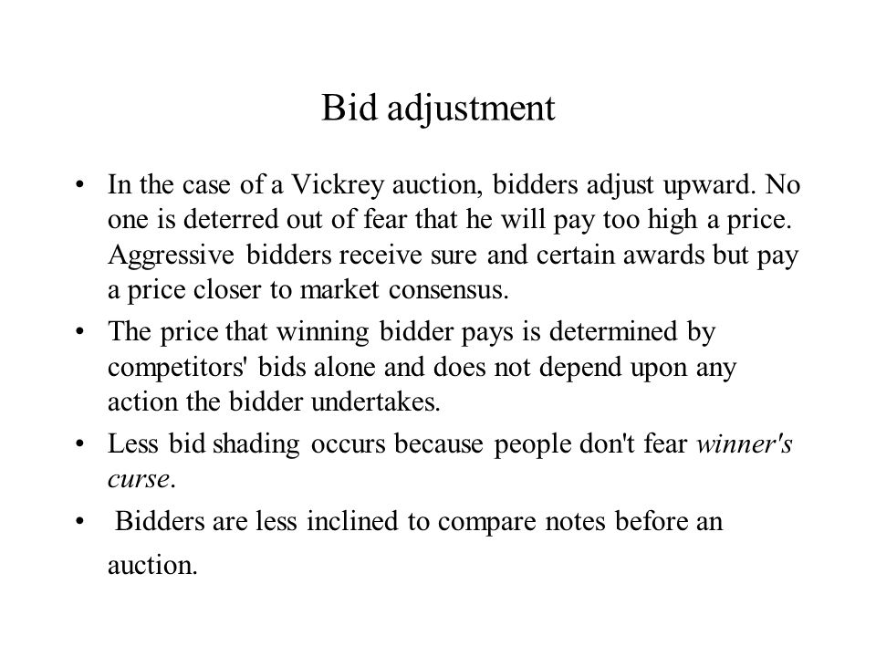 Bid adjustment In the case of a Vickrey auction, bidders adjust upward.