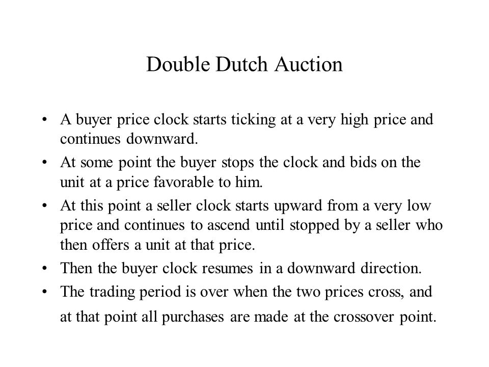 Double Dutch Auction A buyer price clock starts ticking at a very high price and continues downward.