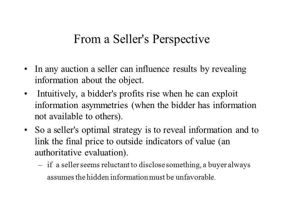 From a Seller s Perspective In any auction a seller can influence results by revealing information about the object.