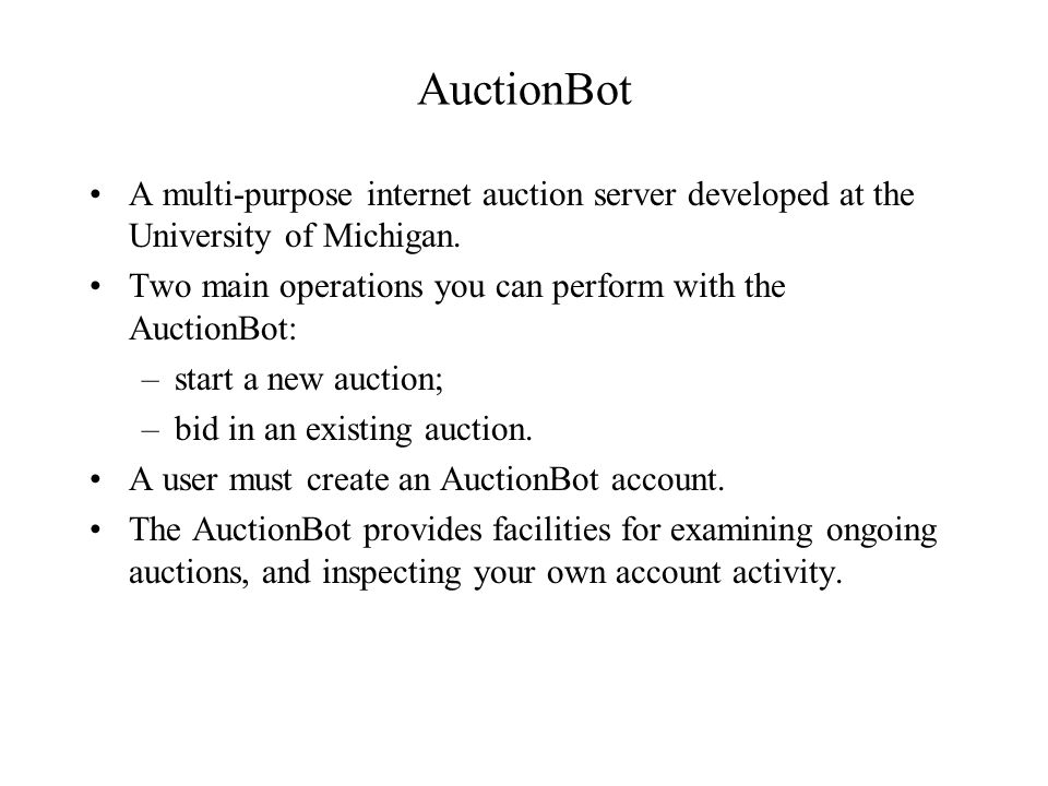 AuctionBot A multi-purpose internet auction server developed at the University of Michigan.