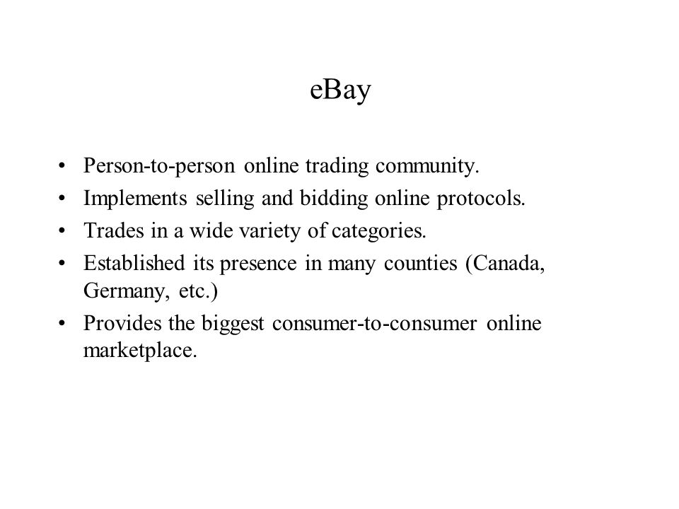 eBay Person-to-person online trading community. Implements selling and bidding online protocols.
