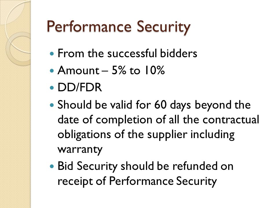 Performance Security From the successful bidders Amount – 5% to 10% DD/FDR Should be valid for 60 days beyond the date of completion of all the contra