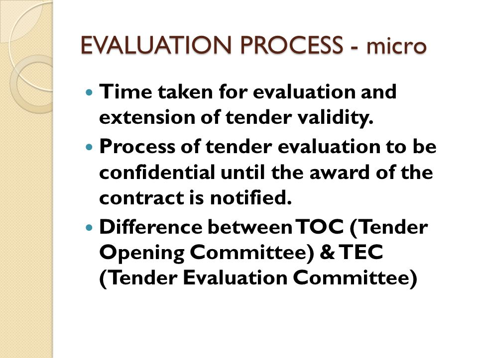 EVALUATION PROCESS - micro Time taken for evaluation and extension of tender validity. Process of tender evaluation to be confidential until the award