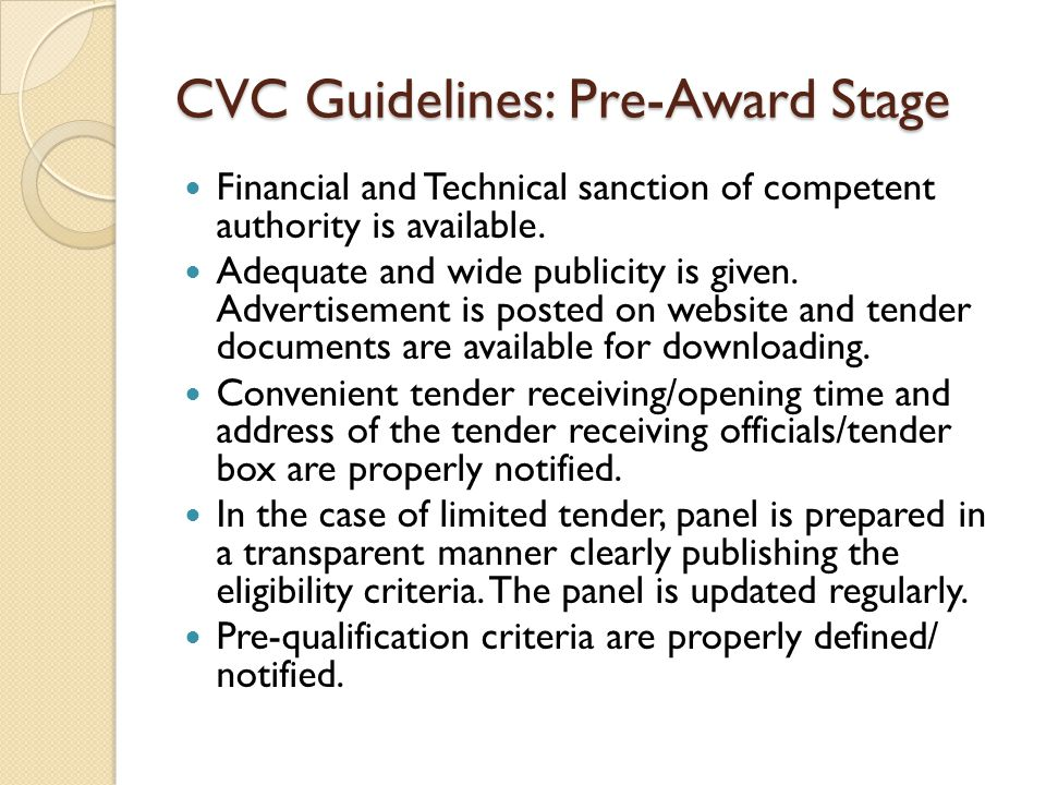 CVC Guidelines: Pre-Award Stage Financial and Technical sanction of competent authority is available. Adequate and wide publicity is given. Advertisem