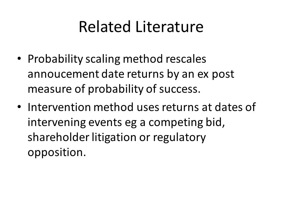 Related Literature Probability scaling method rescales annoucement date returns by an ex post measure of probability of success.