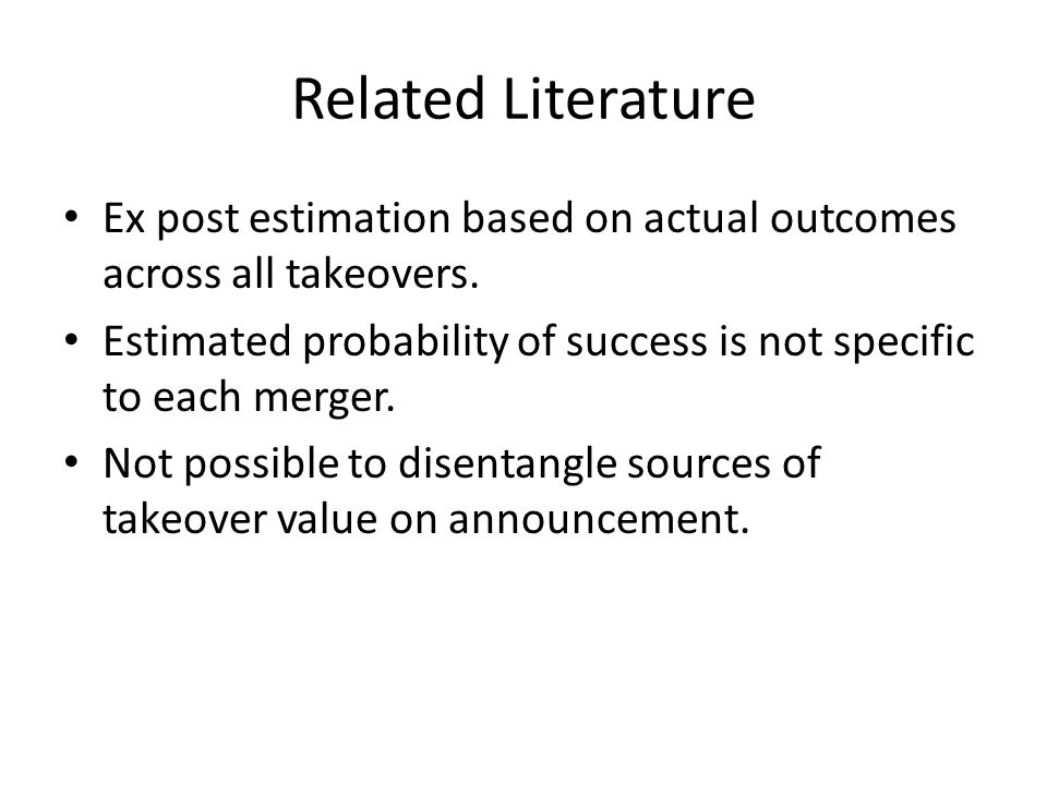 Related Literature Ex post estimation based on actual outcomes across all takeovers.