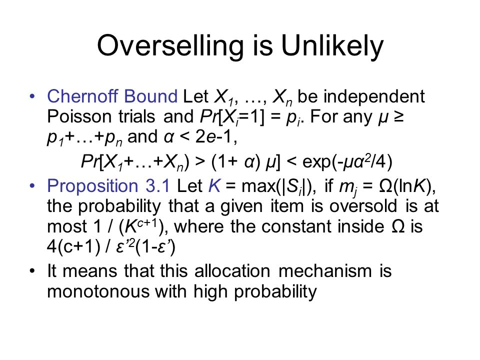 Overselling is Unlikely Chernoff Bound Let X 1, …, X n be independent Poisson trials and Pr[X i =1] = p i.