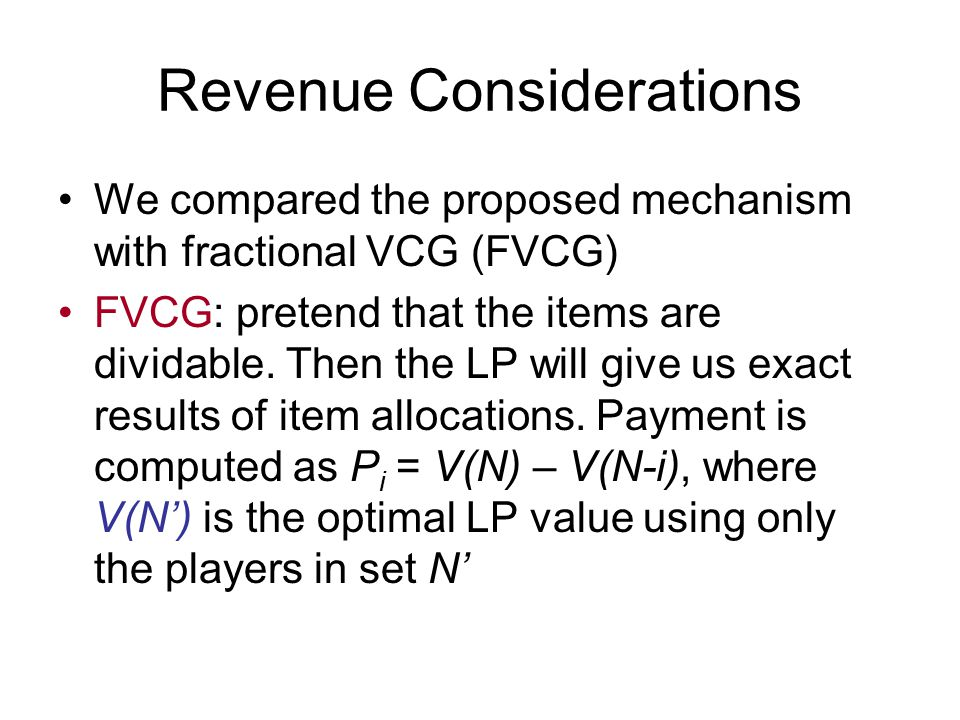Revenue Considerations We compared the proposed mechanism with fractional VCG (FVCG) FVCG: pretend that the items are dividable.