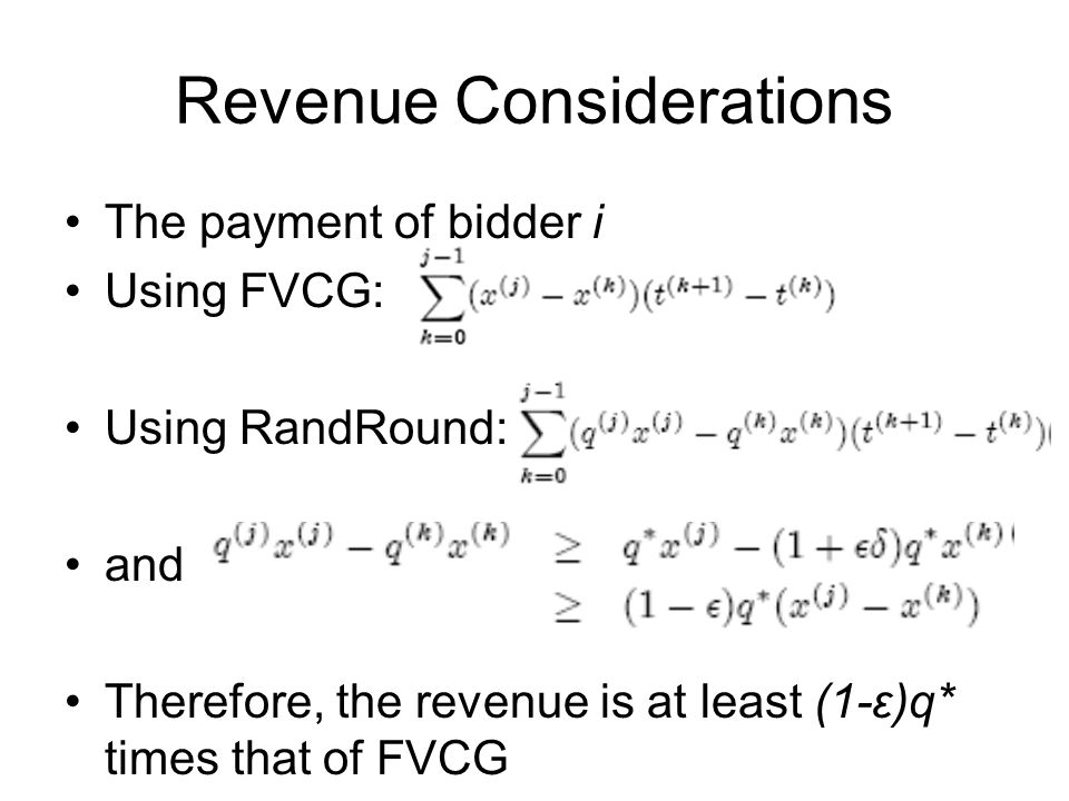 Revenue Considerations The payment of bidder i Using FVCG: Using RandRound: and Therefore, the revenue is at least (1-ε)q* times that of FVCG
