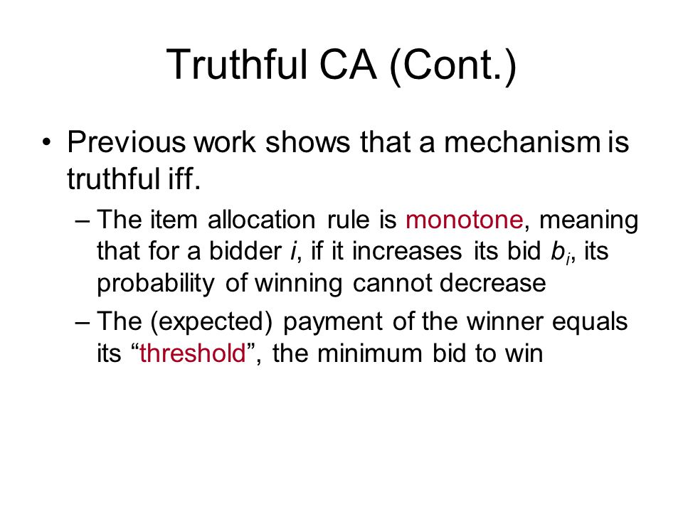 Truthful CA (Cont.) Previous work shows that a mechanism is truthful iff.