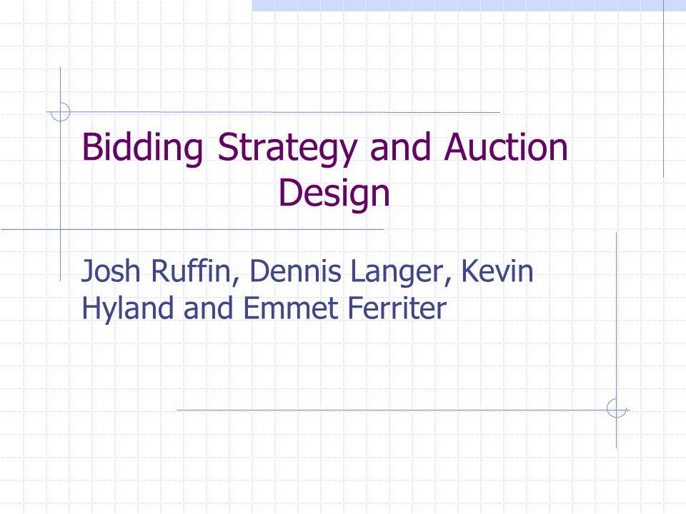 Bidding Strategy and Auction Design Josh Ruffin, Dennis Langer, Kevin Hyland and Emmet Ferriter