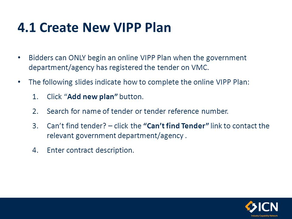 4.1 Create New VIPP Plan Bidders can ONLY begin an online VIPP Plan when the government department/agency has registered the tender on VMC. The follow