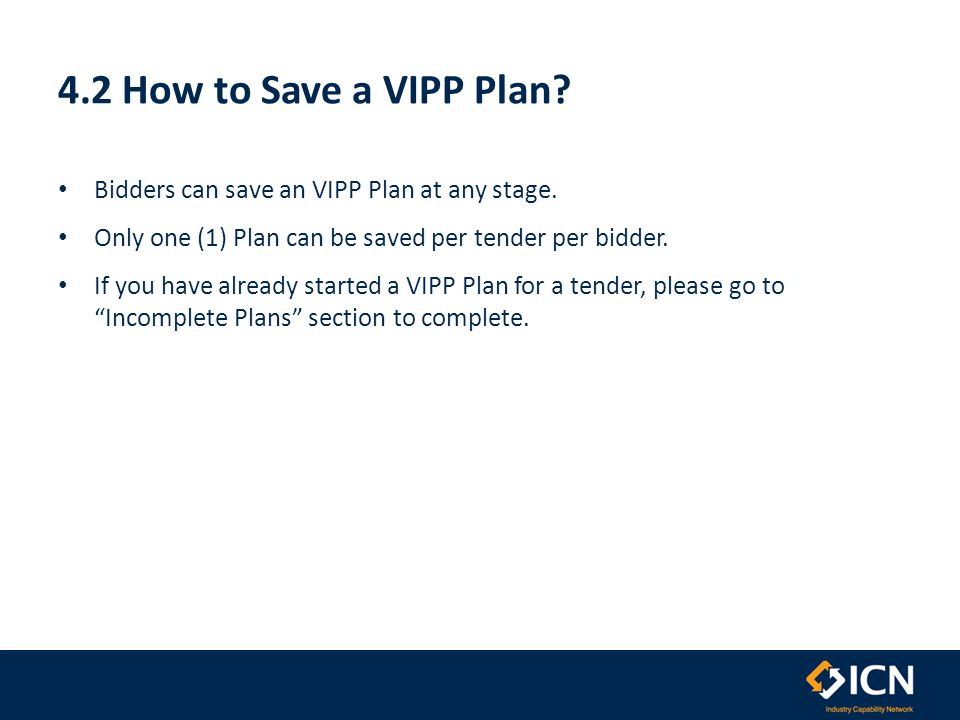 4.2 How to Save a VIPP Plan. Bidders can save an VIPP Plan at any stage.