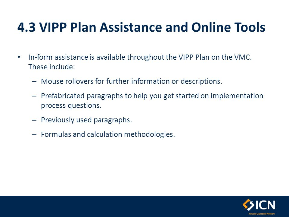 4.3 VIPP Plan Assistance and Online Tools In-form assistance is available throughout the VIPP Plan on the VMC. These include: – Mouse rollovers for fu