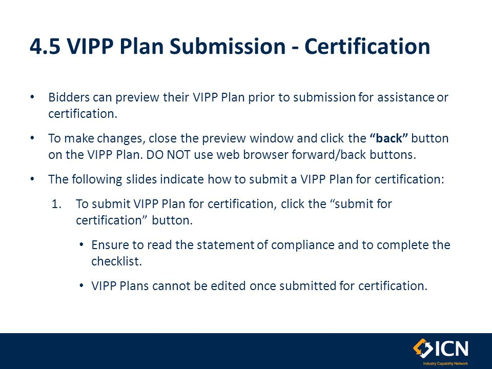 4.5 VIPP Plan Submission - Certification Bidders can preview their VIPP Plan prior to submission for assistance or certification. To make changes, clo