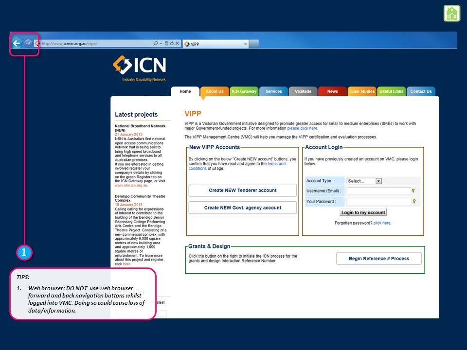 1 1 TIPS: 1.Web browser: DO NOT use web browser forward and back navigation buttons whilst logged into VMC. Doing so could cause loss of data/informat
