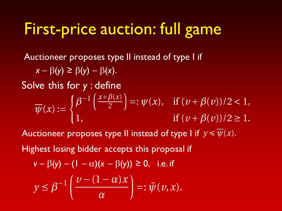 First-price auction: full game Auctioneer proposes type II instead of type I if x –  (y) ≥  (y) –  (x).