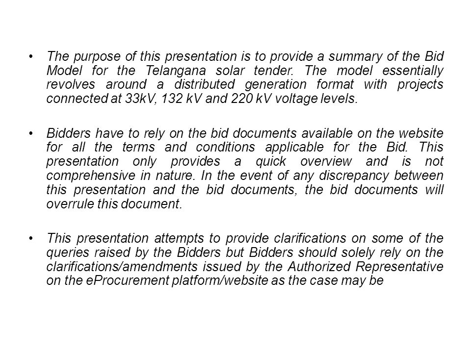 The purpose of this presentation is to provide a summary of the Bid Model for the Telangana solar tender.
