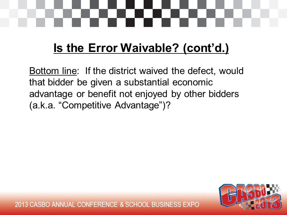 2013 CASBO ANNUAL CONFERENCE & SCHOOL BUSINESS EXPO Is the Error Waivable.