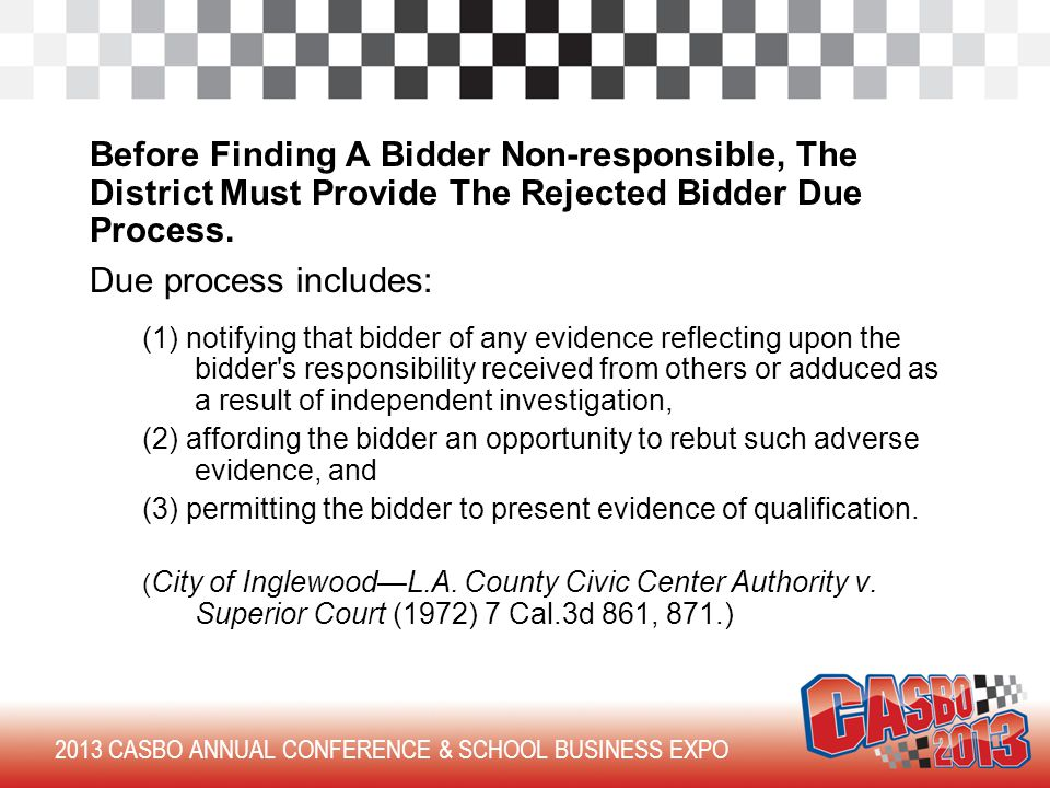 2013 CASBO ANNUAL CONFERENCE & SCHOOL BUSINESS EXPO Before Finding A Bidder Non-responsible, The District Must Provide The Rejected Bidder Due Process.