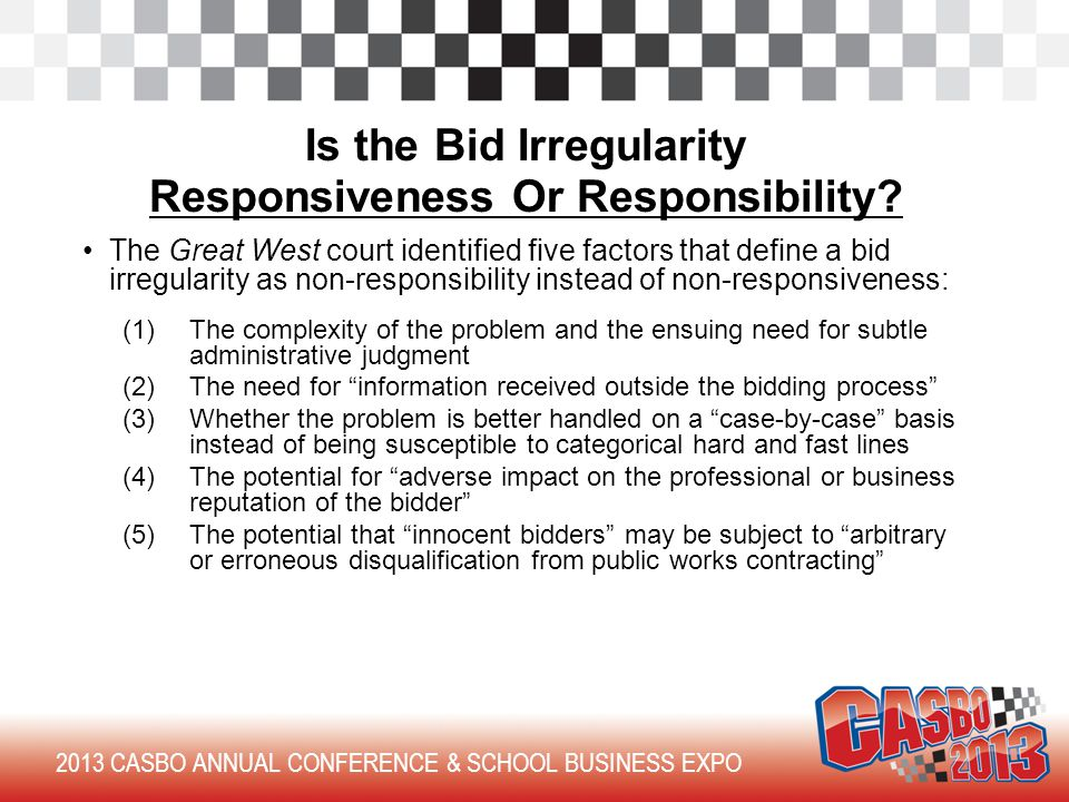 2013 CASBO ANNUAL CONFERENCE & SCHOOL BUSINESS EXPO Is the Bid Irregularity Responsiveness Or Responsibility.