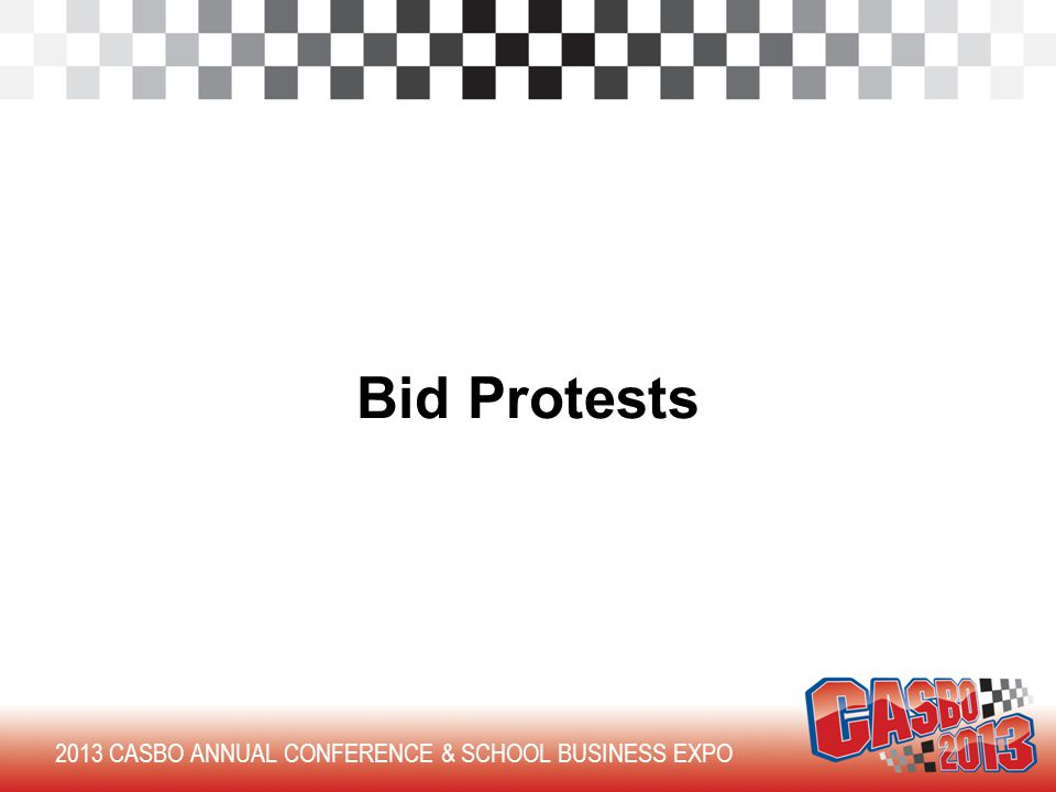 2013 CASBO ANNUAL CONFERENCE & SCHOOL BUSINESS EXPO Bid Protests