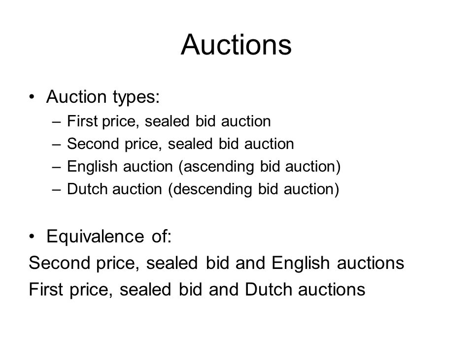 Auctions Auction types: –First price, sealed bid auction –Second price, sealed bid auction –English auction (ascending bid auction) –Dutch auction (de
