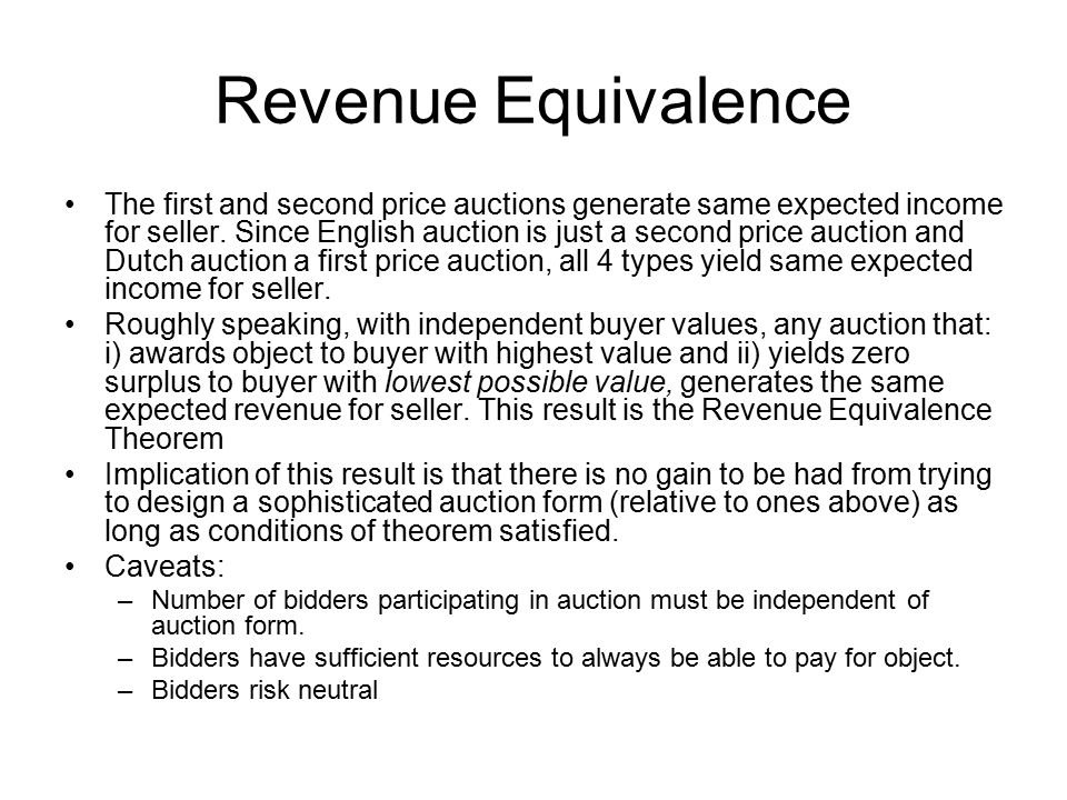 Revenue Equivalence The first and second price auctions generate same expected income for seller. Since English auction is just a second price auction