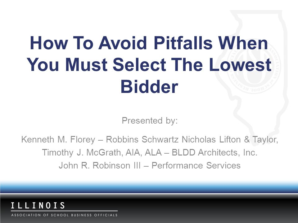 How To Avoid Pitfalls When You Must Select The Lowest Bidder Presented by: Kenneth M. Florey – Robbins Schwartz Nicholas Lifton & Taylor, Timothy J. M