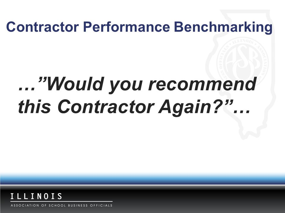 "…""Would you recommend this Contractor Again?""… Contractor Performance Benchmarking"