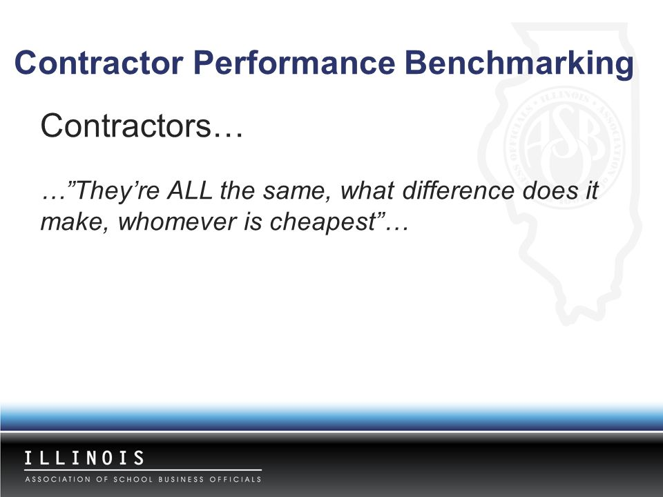 "Contractors… …""They're ALL the same, what difference does it make, whomever is cheapest""… Contractor Performance Benchmarking"