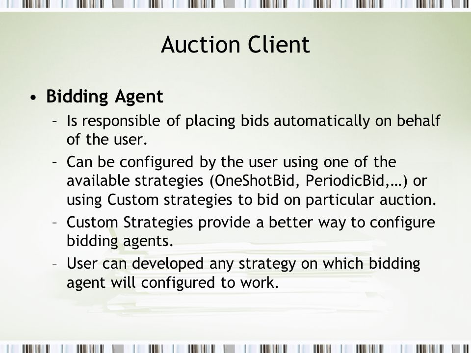 Auction Client Bidding Agent –Is responsible of placing bids automatically on behalf of the user.