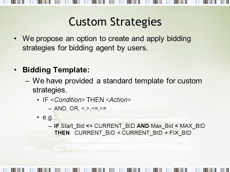 Custom Strategies We propose an option to create and apply bidding strategies for bidding agent by users.