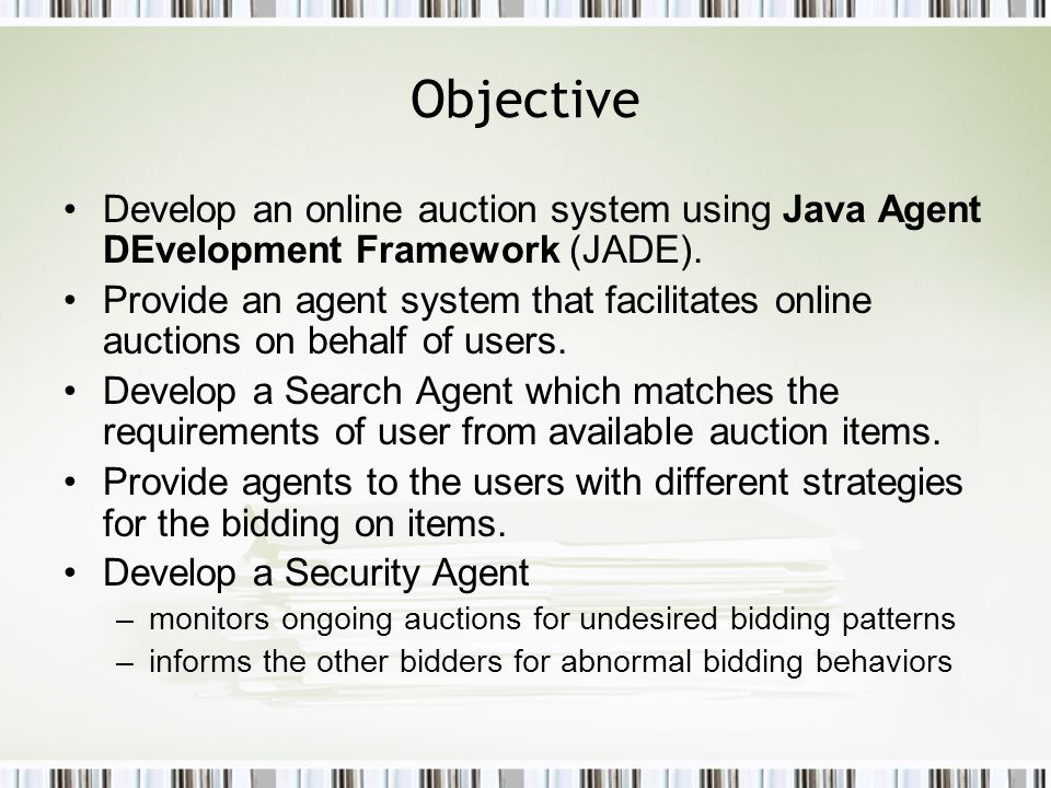 Objective Develop an online auction system using Java Agent DEvelopment Framework (JADE).