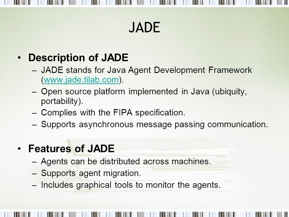 JADE Behaviors –A behavior is basically an Event Handler, a method which describes how an agent reacts to an event: the reception of a message or a Timer interrupt.