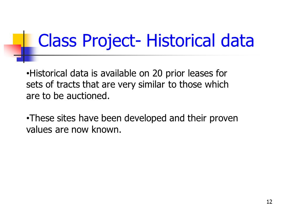 12 Class Project- Historical data Historical data is available on 20 prior leases for sets of tracts that are very similar to those which are to be auctioned.