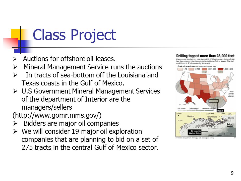 10 Class Project  Each company conduct their own geological assays  Assays -to estimate the amount of oil in, and the difficulty of extracting that oil from, each tract  The leases are sold in first-price sealed-bid auctions.