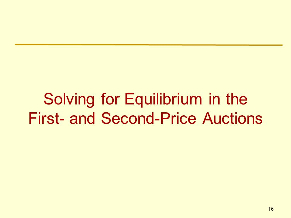 16 Solving for Equilibrium in the First- and Second-Price Auctions