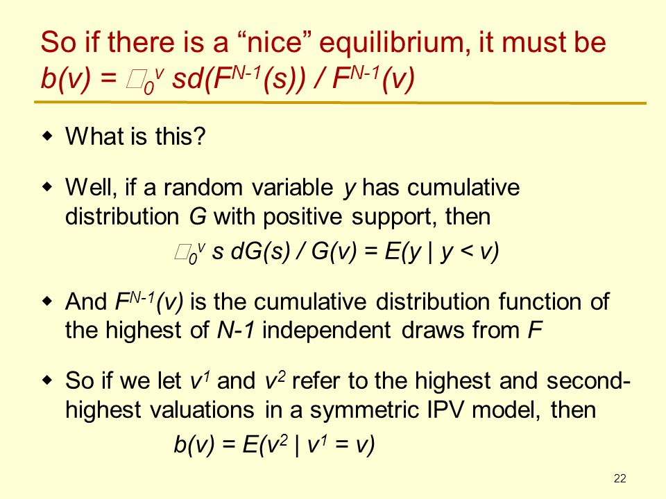 22 So if there is a nice equilibrium, it must be b(v) =  0 v sd(F N-1 (s)) / F N-1 (v)  What is this.