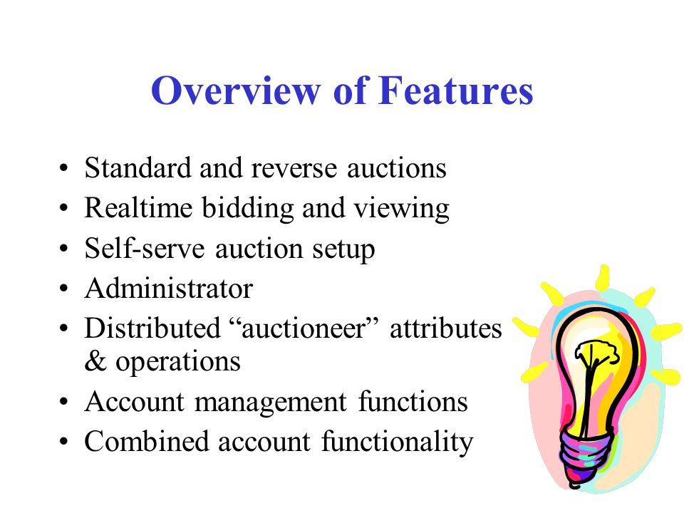 "Overview of Features Standard and reverse auctions Realtime bidding and viewing Self-serve auction setup Administrator Distributed ""auctioneer"" attrib"