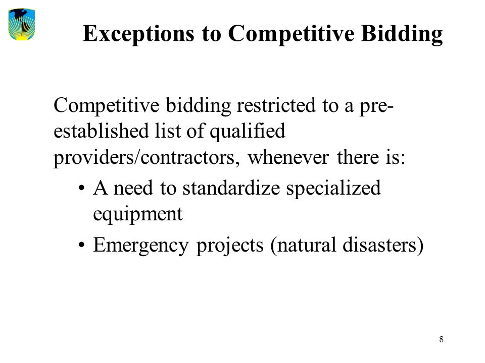 8 Exceptions to Competitive Bidding Competitive bidding restricted to a pre- established list of qualified providers/contractors, whenever there is: A