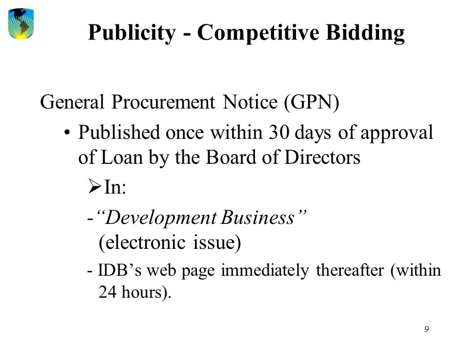 9 Publicity - Competitive Bidding General Procurement Notice (GPN) Published once within 30 days of approval of Loan by the Board of Directors  In: -