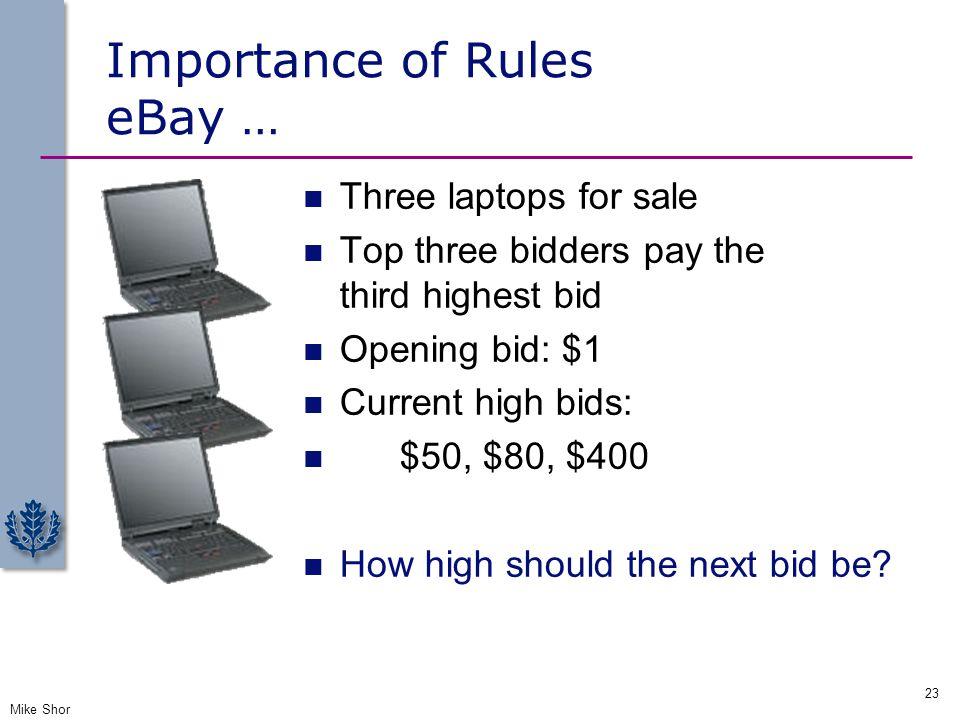 Importance of Rules eBay … Three laptops for sale Top three bidders pay the third highest bid Opening bid: $1 Current high bids: $50, $80, $400 How hi