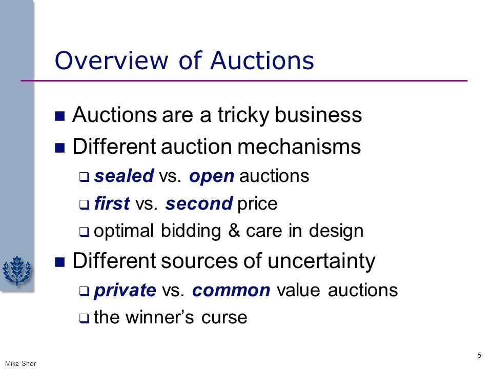 Overview of Auctions Auctions are a tricky business Different auction mechanisms  sealed vs. open auctions  first vs. second price  optimal bidding