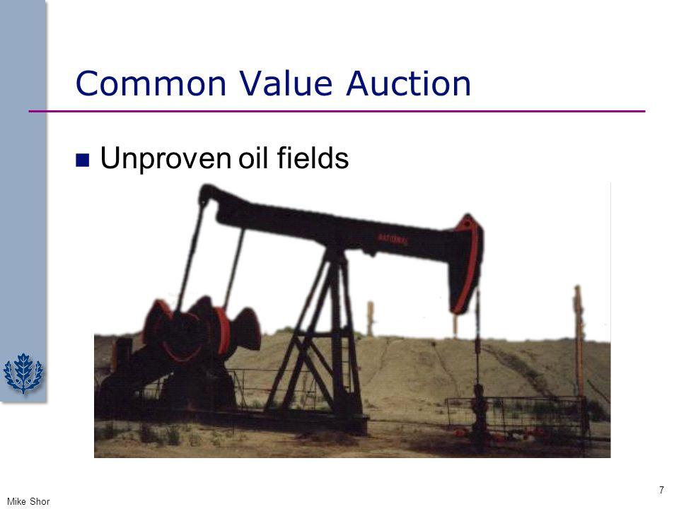 Common Value Auction Unproven oil fields Mike Shor 7