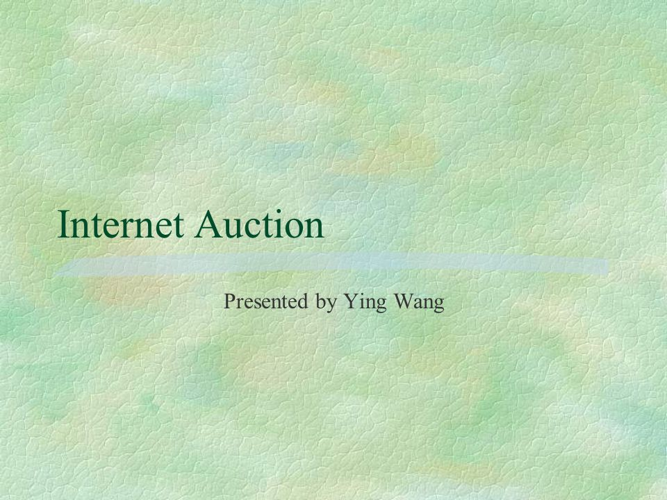 Internet Auction Presented by Ying Wang