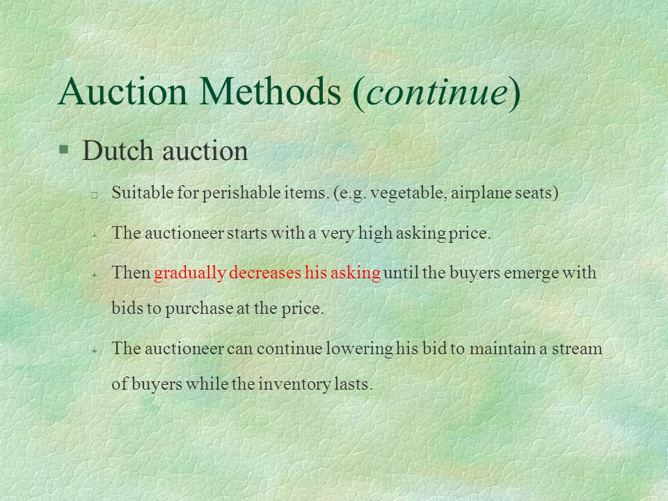 Auction Methods (continue) §Dutch auction ¨ Suitable for perishable items.