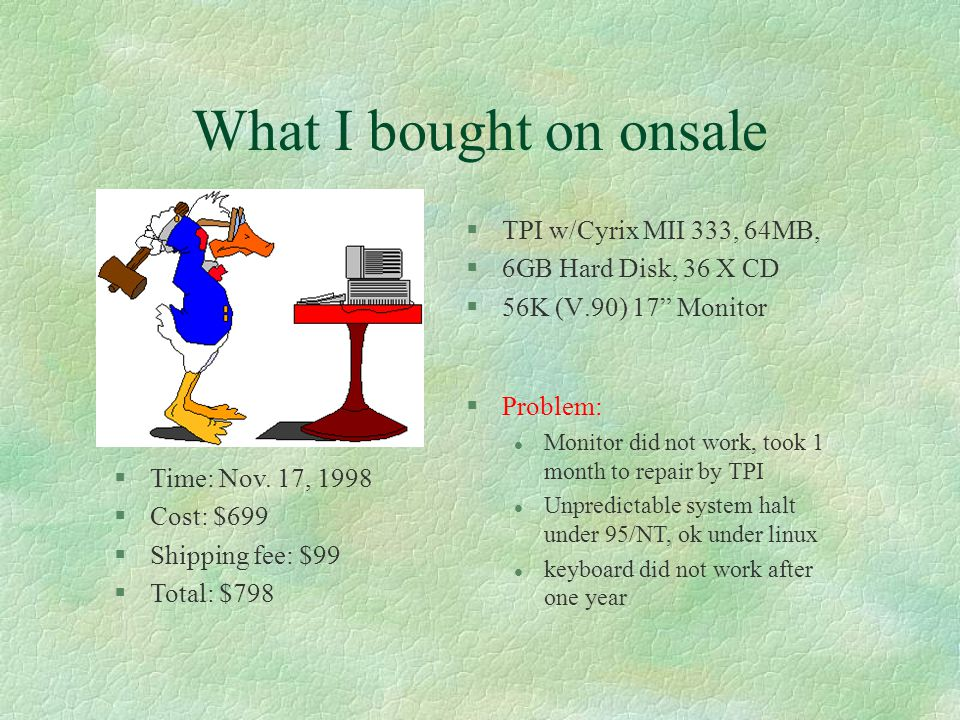 What I bought on onsale §TPI w/Cyrix MII 333, 64MB, §6GB Hard Disk, 36 X CD §56K (V.90) 17 Monitor §Time: Nov.