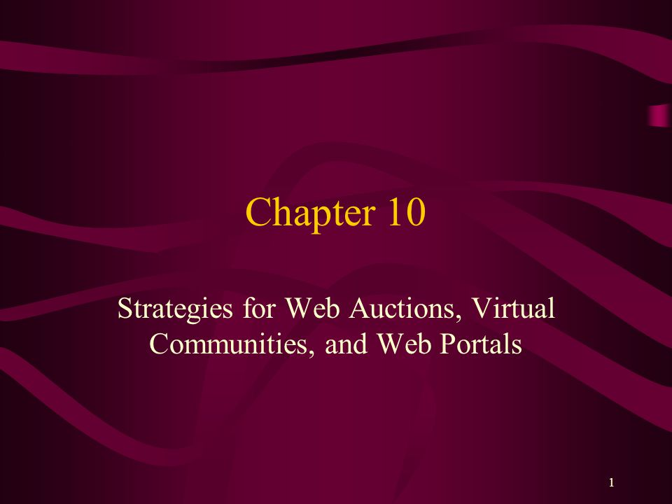 1 Chapter 10 Strategies for Web Auctions, Virtual Communities, and Web Portals